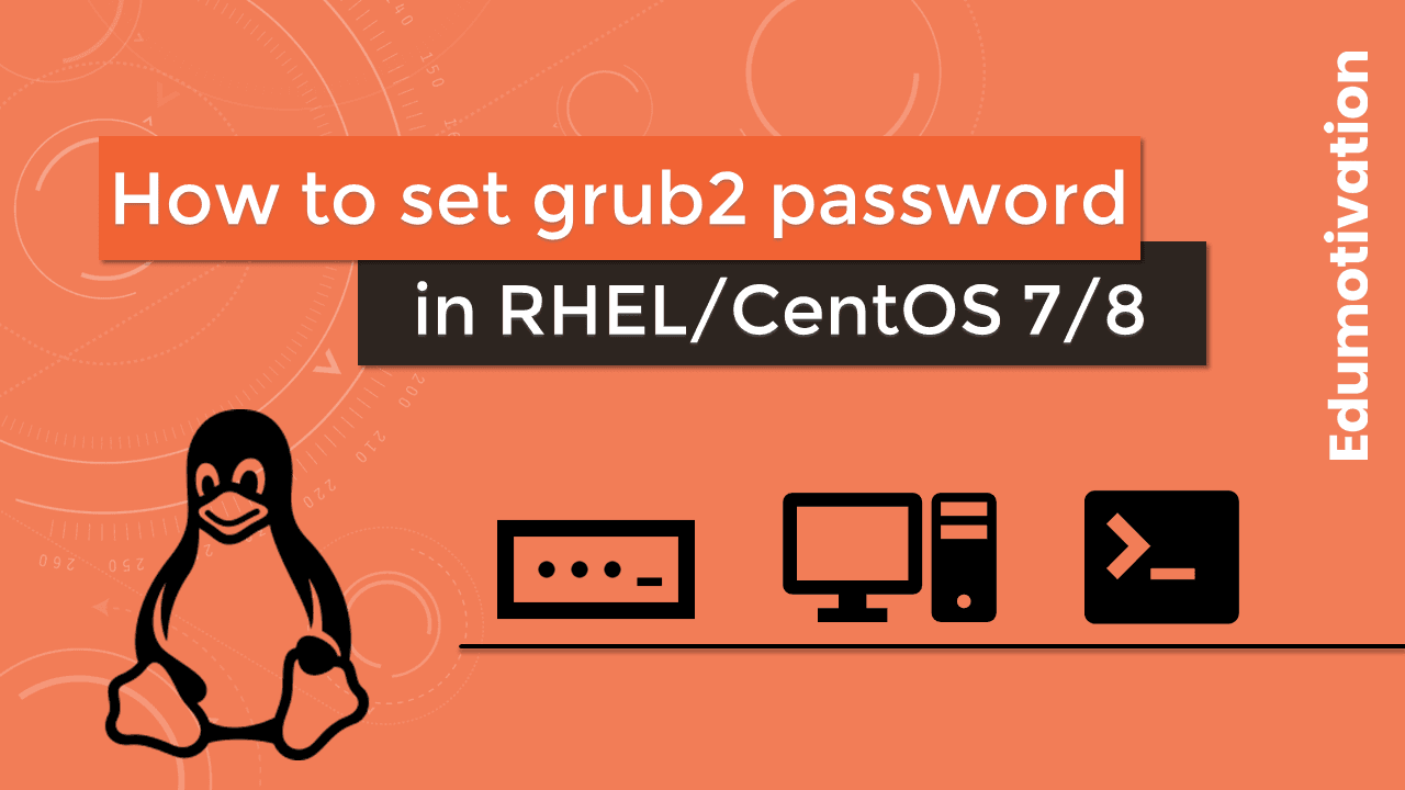 Set grub2 password in RHEL/CentOS 7/8