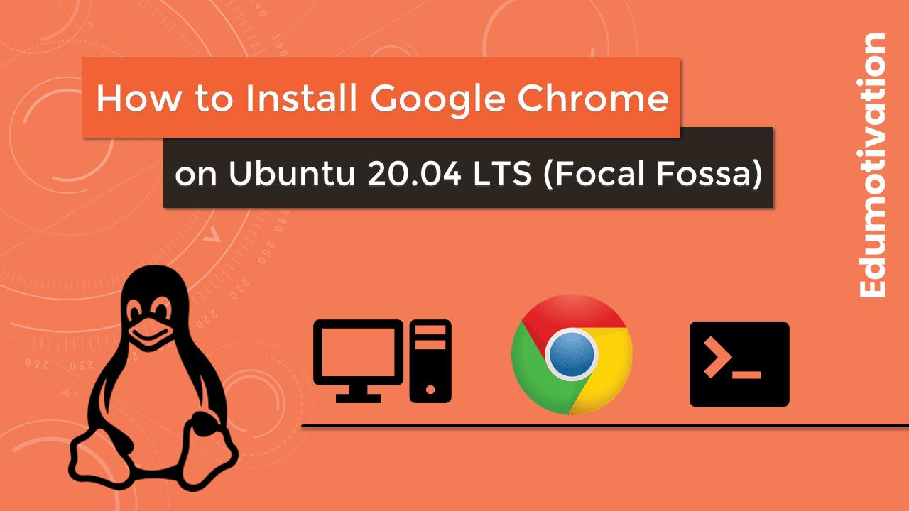 How to Install Google Chrome Web Browser on Ubuntu 20.04 LTS (Focal Fossa)