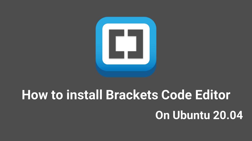 How to install Brackets Code Editor On Ubuntu 20.04