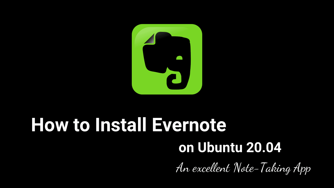 How to Install Evernote on Ubuntu 20.04 | An excellent Note-Taking App