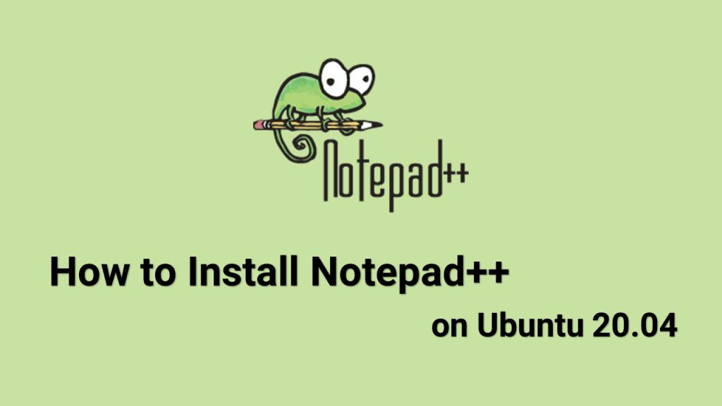 How to Install Notepad++ on Ubuntu 20.04