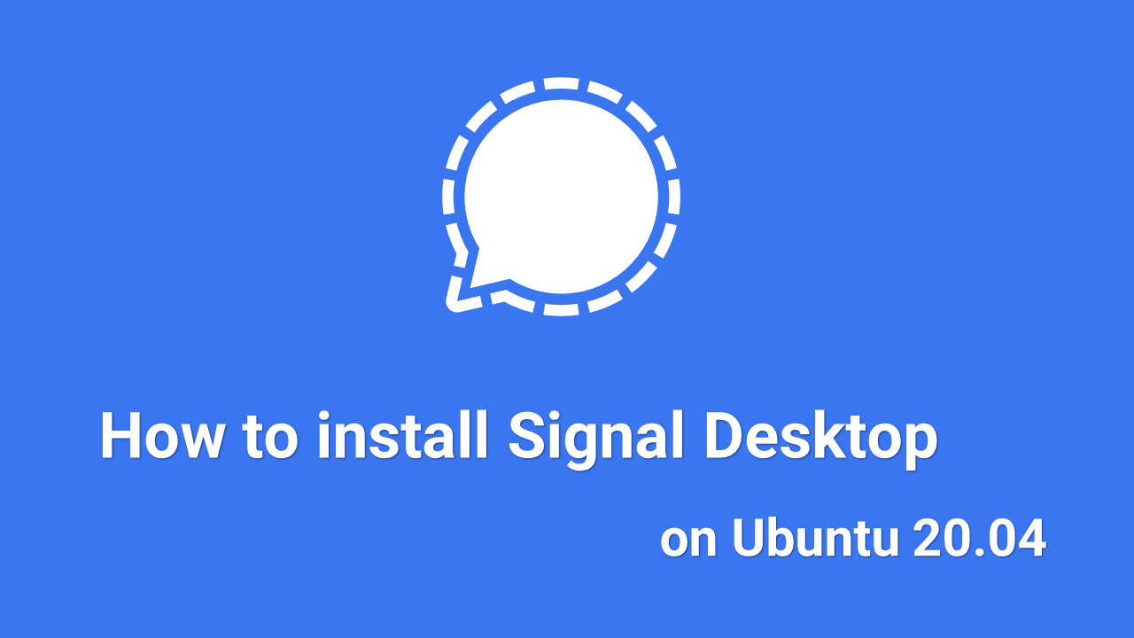 How to install Signal Desktop on Ubuntu 20.04 [A Private Messenger App]