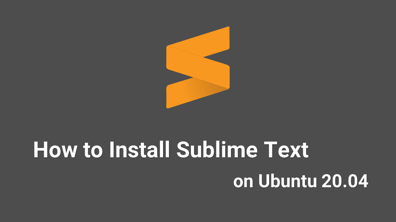 How to Install Sublime Text Editor on Ubuntu 20.04