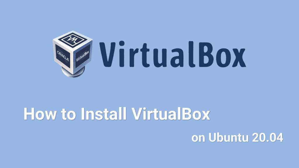 How to Install VirtualBox on Ubuntu 20.04
